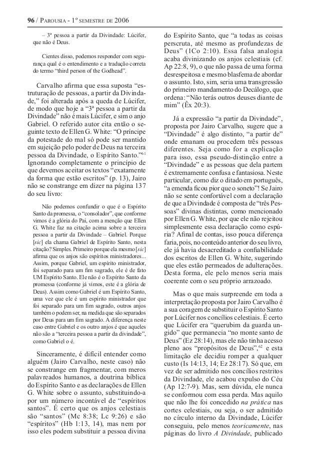 96 / Parousia - 1º semestre de 2006 – 3ª pessoa a partir da Divindade: Lúcifer, que não é Deus. Cientes disso, podemos res...