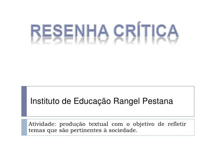 Instituto de Educação Rangel PestanaAtividade: produção textual com o objetivo de refletirtemas que são pertinentes à soci...