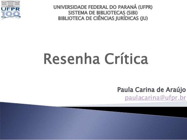 UNIVERSIDADE FEDERAL DO PARANÁ (UFPR)       SISTEMA DE BIBLIOTECAS (SiBi)  BIBLIOTECA DE CIÊNCIAS JURÍDICAS (JU)Resenha Cr...