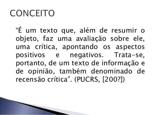 """""""É um texto que, além de resumir oobjeto, faz uma avaliação sobre ele,uma crítica, apontando os aspectospositivos   e    n..."""