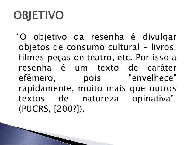 """OBJETIVO""""O objetivo da resenha é divulgar objetos de consumo cultural - livros, filmes peças de teatro, etc. Por isso a re..."""