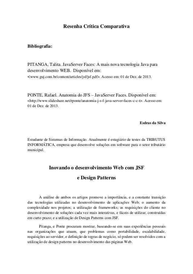 Resenha Crítica Comparativa  Bibliografia:  PITANGA, Talita. JavaServer Faces: A mais nova tecnologia Java para desenvolvi...