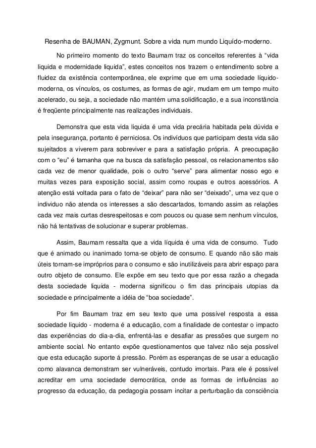 Resenha de BAUMAN, Zygmunt. Sobre a vida num mundo Liquído-moderno. No primeiro momento do texto Baumam traz os conceitos ...