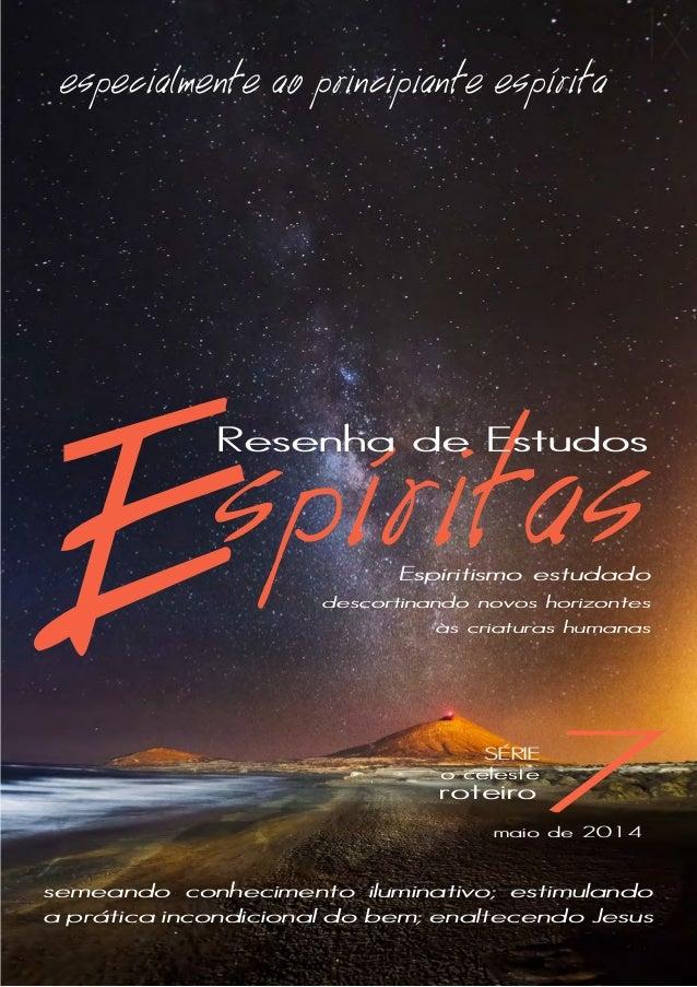 1 Espiritismo estudado semeando conhecimento iluminativo; estimulando a prática incondicional do bem; enaltecendo Jesus de...