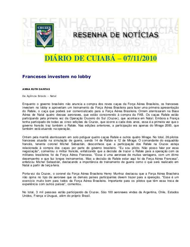DIÁRIO DE CUIABÁ – 07/11/2010 Franceses investem no lobby ANNA RUTH DANTAS Da Agência Estado – Natal Enquanto o governo br...