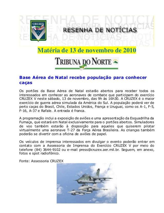 Matéria de 13 de novembro de 2010 Base Aérea de Natal recebe população para conhecer caças Os portões da Base Aérea de Nat...