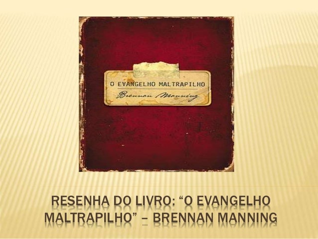 "RESENHA DO LIVRO: ""O EVANGELHO MALTRAPILHO"" – BRENNAN MANNING"