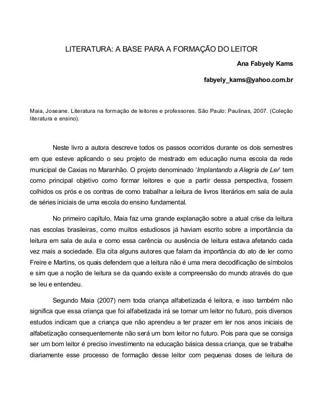 LITERATURA: A BASE PARA A FORMAÇÃO DO LEITOR Ana Fabyely Kams fabyely_kams@yahoo.com.br  Maia, Joseane. Literatura na form...