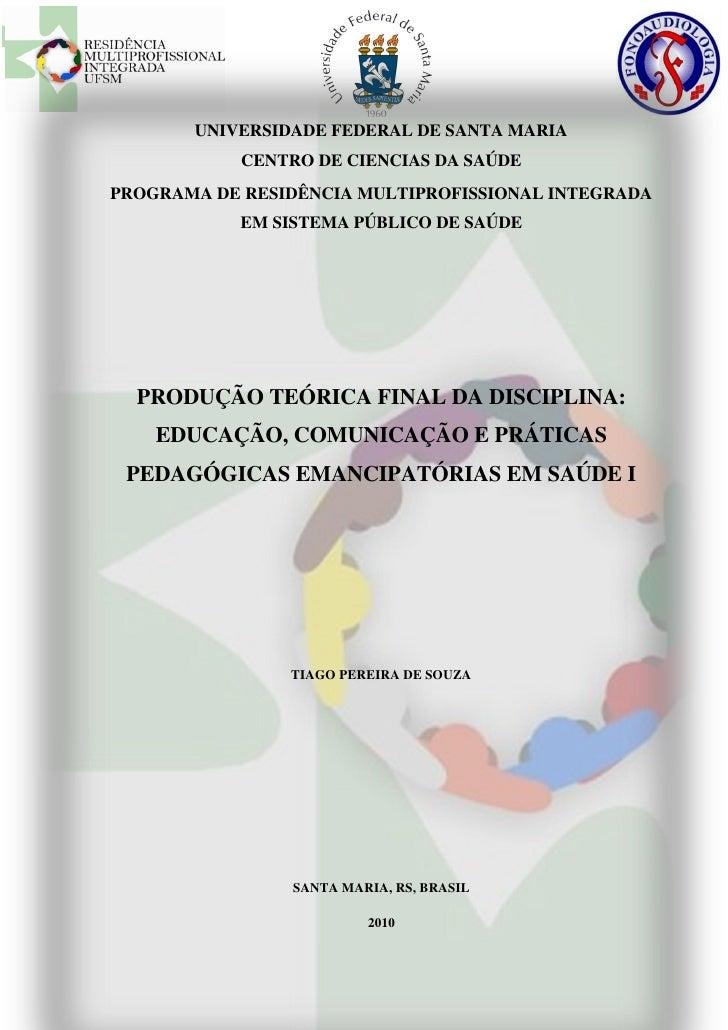 PRODUÇÃO TEÓRICA FINAL DA DISCIPLINA: EDUCAÇÃO, COMUNICAÇÃO            E PRÁTICAS PEDAGÓGICAS EMANCIPATÓRIAS EM SAÚDE I   ...