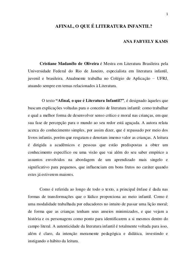 1  AFINAL, O QUE É LITERATURA INFANTIL? ANA FABYELY KAMS  Cristiane Madanêlo de Oliveira é Mestra em Literatura Brasileira...