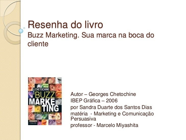 Resenha do livroBuzz Marketing. Sua marca na boca docliente            Autor – Georges Chetochine            IBEP Gráfica ...