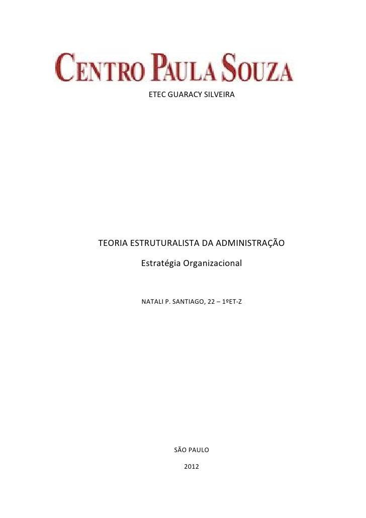 ETEC GUARACY SILVEIRATEORIA ESTRUTURALISTA DA ADMINISTRAÇÃO        Estratégia Organizacional        NATALI P. SANTIAGO, 22...