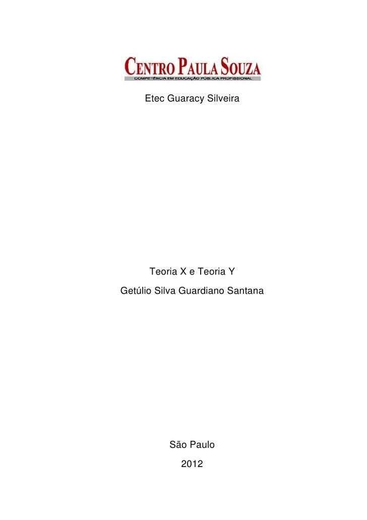 Etec Guaracy Silveira      Teoria X e Teoria YGetúlio Silva Guardiano Santana          São Paulo             2012