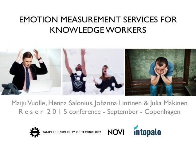 EMOTION MEASUREMENT SERVICES FOR KNOWLEDGE WORKERS MaijuVuolle, Henna Salonius, Johanna Lintinen & Julia Mäkinen R e s e r...