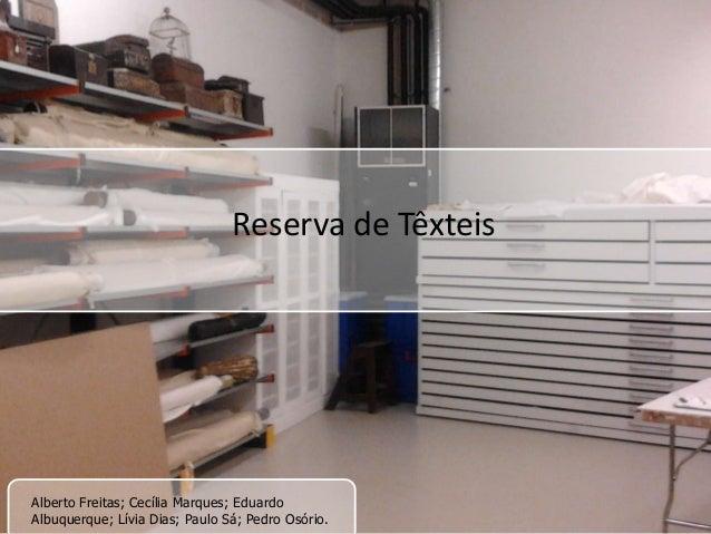 Reserva de Têxteis  Alberto Freitas; Cecília Marques; Eduardo Albuquerque; Lívia Dias; Paulo Sá; Pedro Osório.