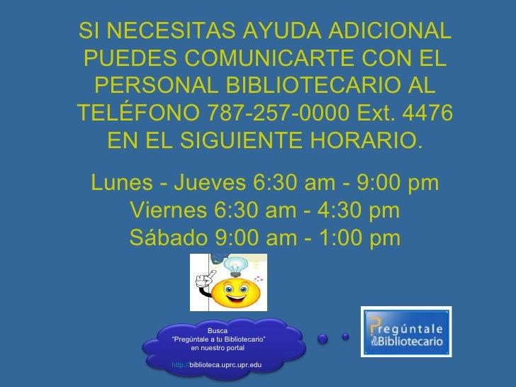 SI NECESITAS AYUDA ADICIONAL PUEDES COMUNICARTE CON EL PERSONAL BIBLIOTECARIO AL TELÉFONO 787-257-0000 Ext. 4476 EN EL SIG...