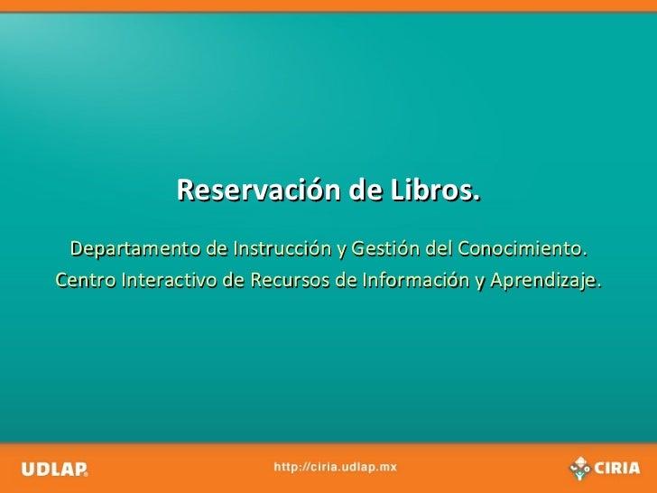 Reservación de Libros. Departamento de Instrucción y Gestión del Conocimiento. Centro Interactivo de Recursos de Informaci...