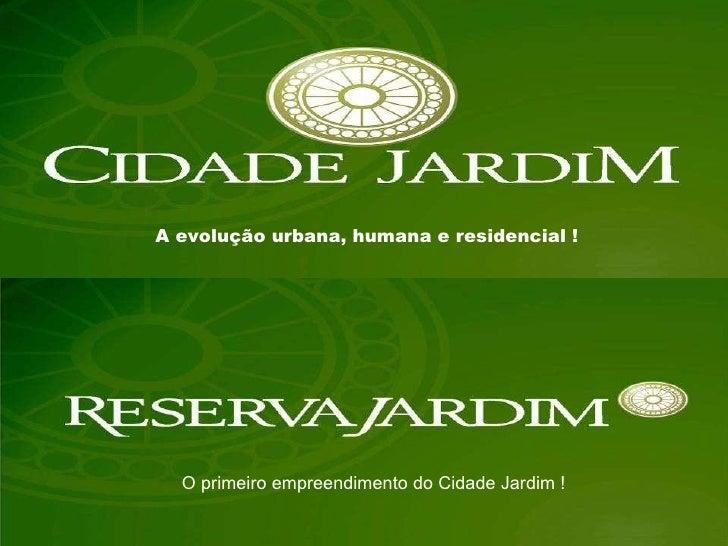 A evolução urbana, humana e residencial ! O primeiro empreendimento do Cidade Jardim !
