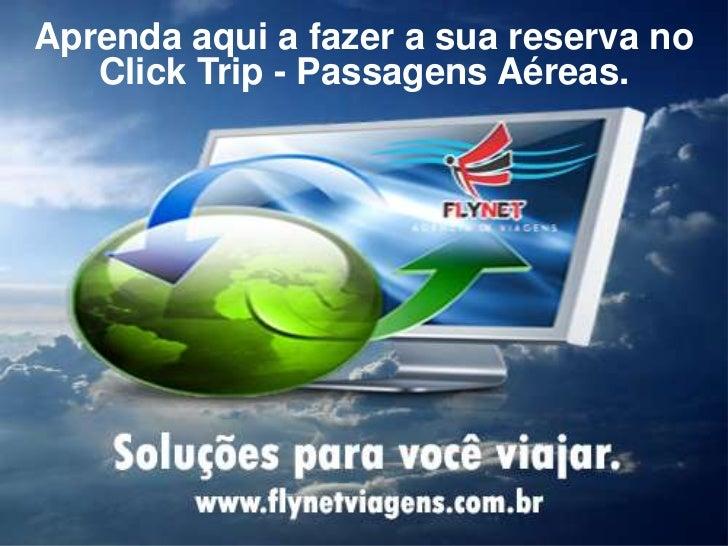 Aprenda aqui a fazer a sua reserva no   Click Trip - Passagens Aéreas.