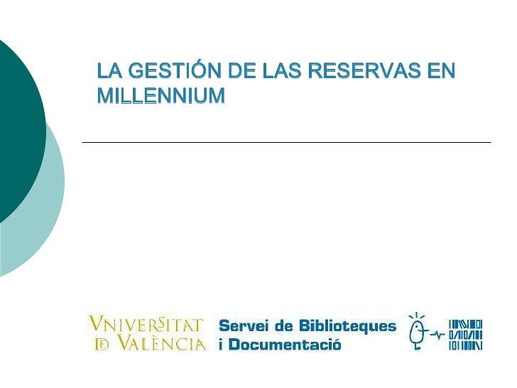 Curs formatiu per als funcionaris de Grup C, Escala tècnica bàsica d'Arxius i Biblioteques LA GESTIÓN DE LAS RESERVAS EN M...