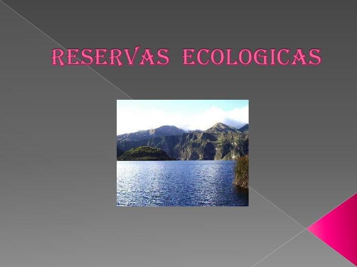 RESERVAS  ECOLOGICAS<br />