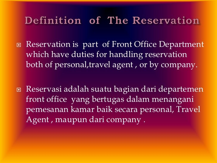    Reservation is part of Front Office Department    which have duties for handling reservation    both of personal,trave...