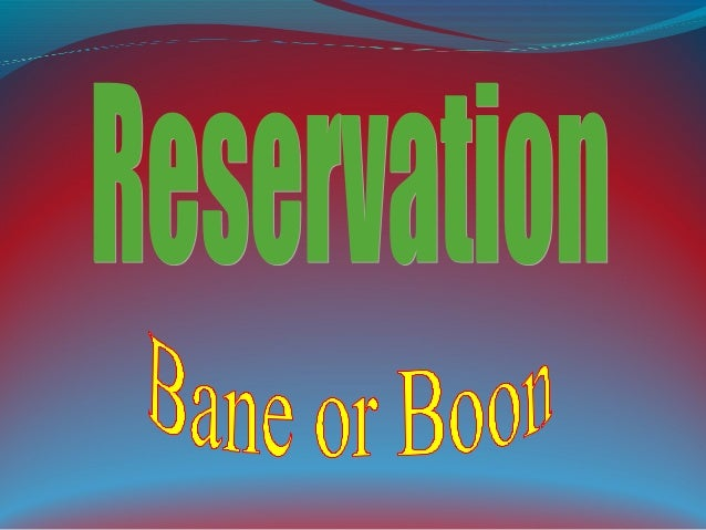 reservation a bane or boon Check out our top free essays on internet boon or bane to help you write your own essay.