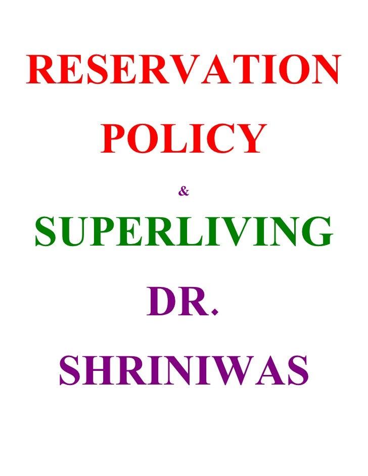 RESERVATION   POLICY      &   SUPERLIVING     DR.  SHRINIWAS