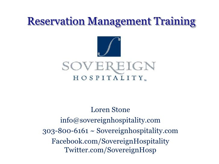 Reservation Management Training<br />Loren Stone<br />info@sovereignhospitality.com<br />303-800-6161 ~ Sovereignhospitali...