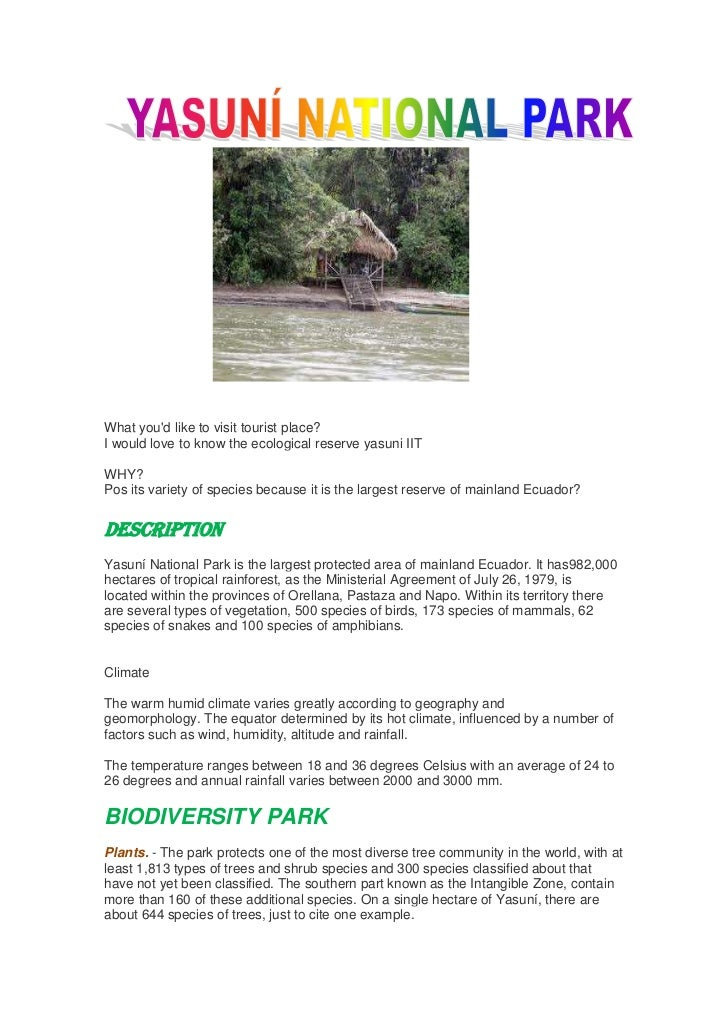 What youd like to visit tourist place?I would love to know the ecological reserve yasuni IITWHY?Pos its variety of species...