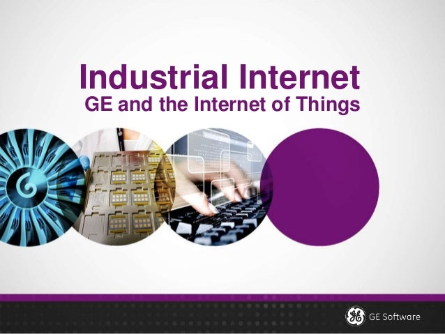 Industrial Internet GE and the Internet of Things