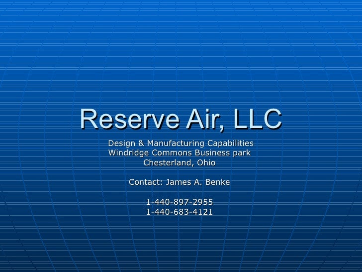 Reserve Air, LLC Design & Manufacturing Capabilities Windridge Commons Business park Chesterland, Ohio Contact: James A. B...