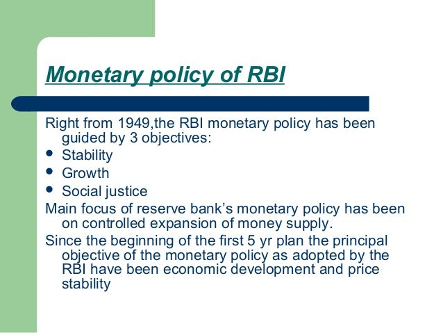 Monetary policy of RBIRight from 1949,the RBI monetary policy has been  guided by 3 objectives: Stability Growth Social...