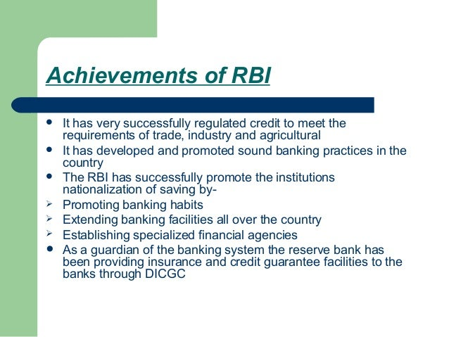 Achievements of RBI   It has very successfully regulated credit to meet the    requirements of trade, industry and agricu...