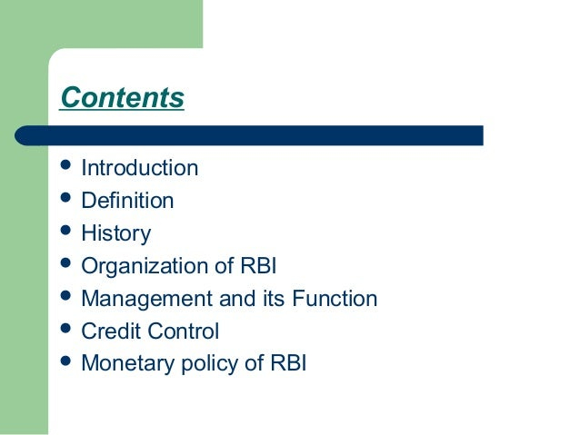 Contents Introduction Definition History Organization of RBI Management and its Function Credit Control Monetary po...