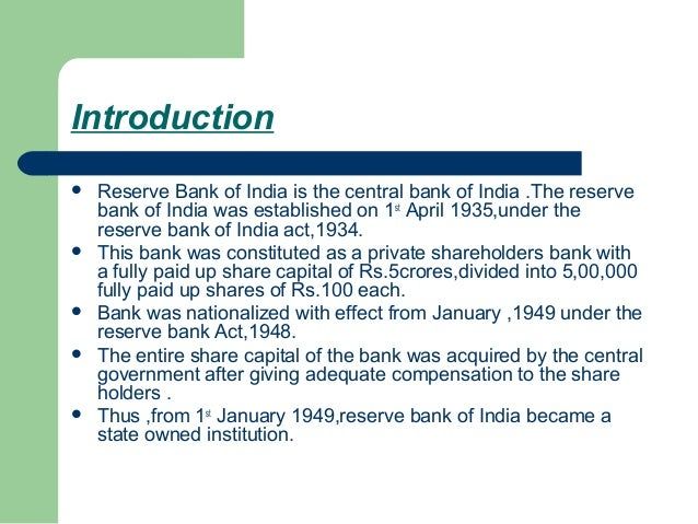 Introduction   Reserve Bank of India is the central bank of India .The reserve    bank of India was established on 1st Ap...