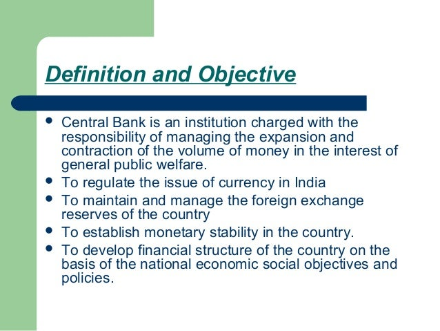 Definition and Objective   Central Bank is an institution charged with the    responsibility of managing the expansion an...