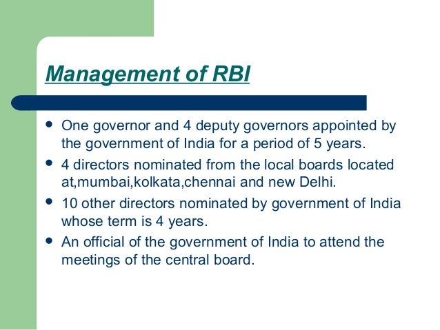 Management of RBI   One governor and 4 deputy governors appointed by    the government of India for a period of 5 years....