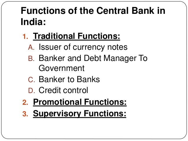 Functions of the Central Bank in India: 1. Traditional Functions: A. Issuer of currency notes B. Banker and Debt Manager T...