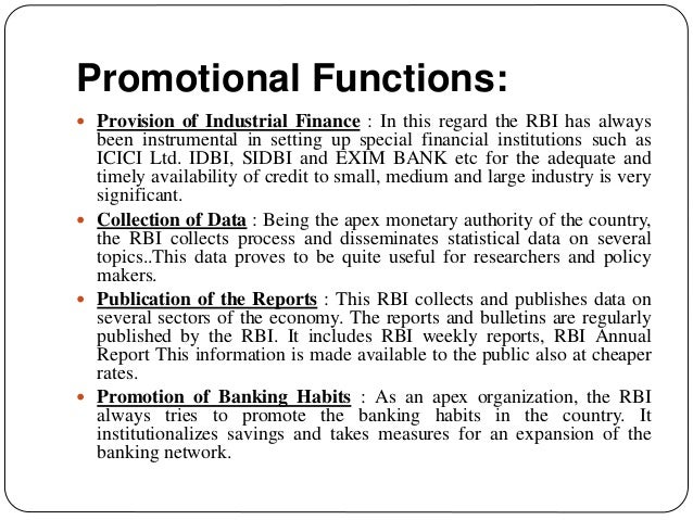 Promotional Functions:  Provision of Industrial Finance : In this regard the RBI has always been instrumental in setting ...