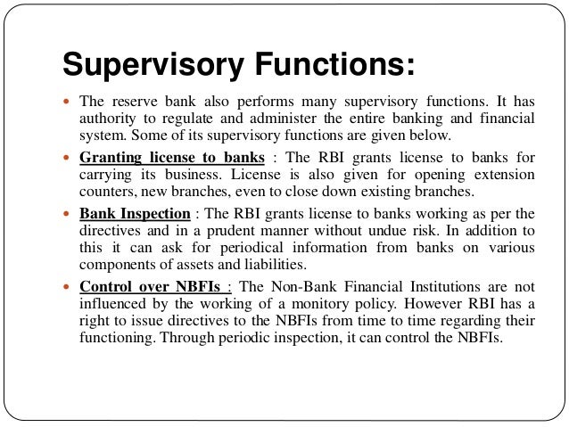 Supervisory Functions:  The reserve bank also performs many supervisory functions. It has authority to regulate and admin...