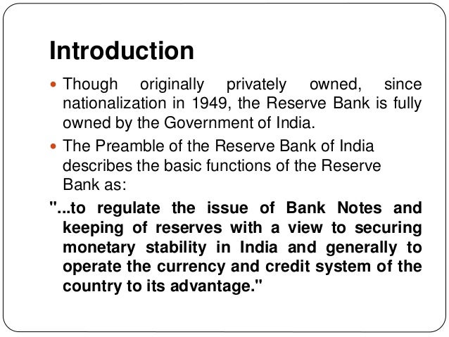 Introduction  Though originally privately owned, since nationalization in 1949, the Reserve Bank is fully owned by the Go...