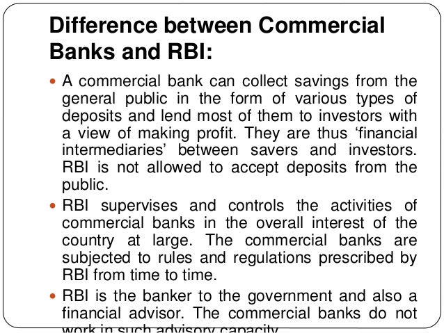 Difference between Commercial Banks and RBI:  A commercial bank can collect savings from the general public in the form o...