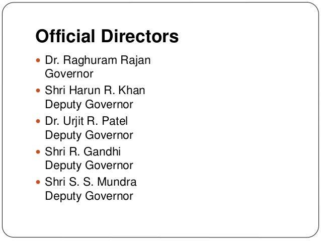 Official Directors  Dr. Raghuram Rajan Governor  Shri Harun R. Khan Deputy Governor  Dr. Urjit R. Patel Deputy Governor...