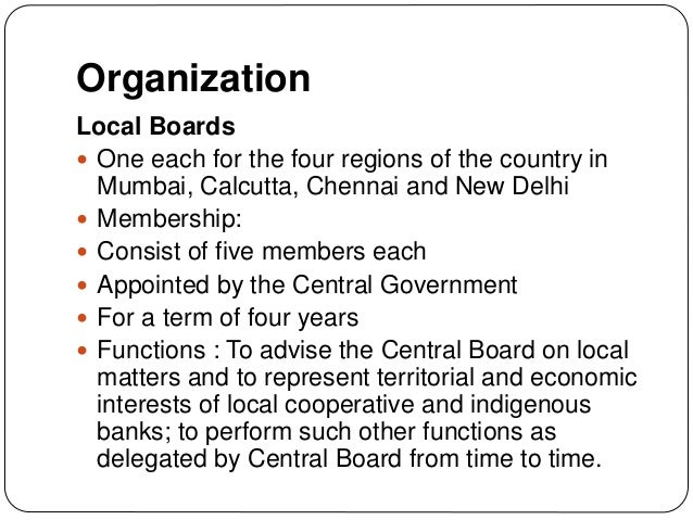 Organization Local Boards  One each for the four regions of the country in Mumbai, Calcutta, Chennai and New Delhi  Memb...