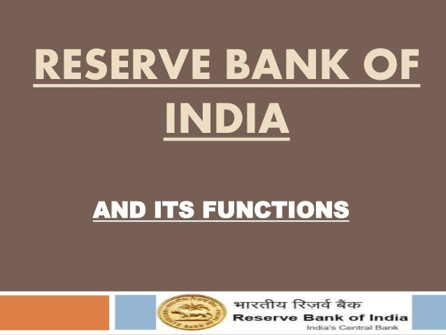 functions of reserve bank of india The reserve bank of india, the nation's central bank, began operations on   bank's role and functions have undergone numerous changes, as the nature of.