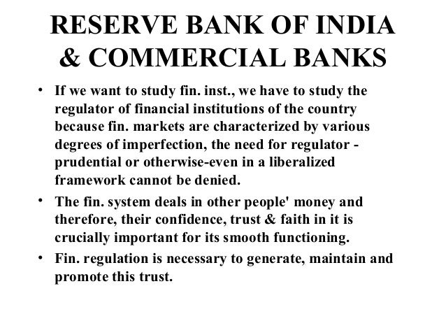 RESERVE BANK OF INDIA & COMMERCIAL BANKS• If we want to study fin. inst., we have to study the  regulator of financial ins...