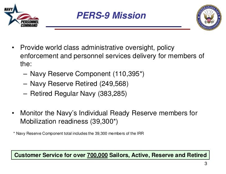 PERS-9 Mission• Provide world class administrative oversight, policy  enforcement and personnel services delivery for memb...