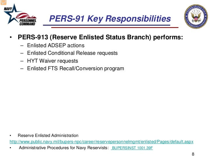 PERS-91 Key Responsibilities• PERS-913 (Reserve Enlisted Status Branch) performs:     –   Enlisted ADSEP actions     –   E...