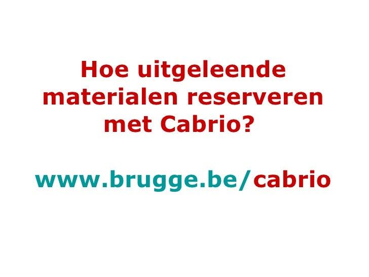 Hoe uitgeleende materialen reserveren met Cabrio?  www.brugge.be / cabrio